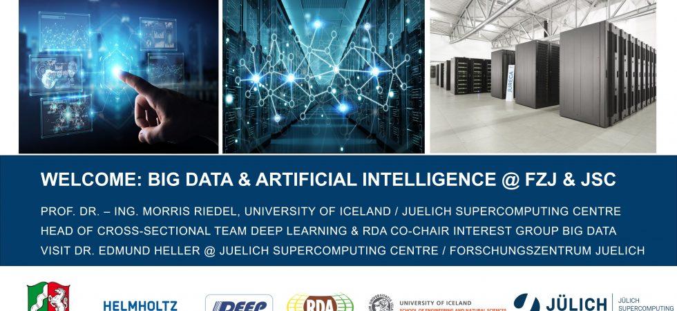 Big Data and AI FZJ JSC Visit Dr Edmund Heller Morris Riedel